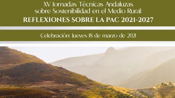 XV Jornadas Técnicas Andaluzas sobre Sostenibilidad en el Medio Rural: REFLEXIONES SOBRE LA PAC 2021-2027