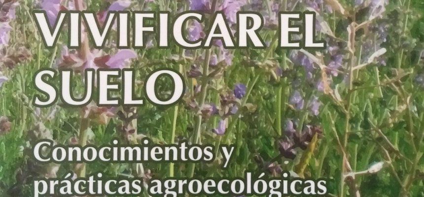 """NUEVO LIBRO: """"Vivificar el suelo. Conocimientos y prácticas agroecológicas"""""""