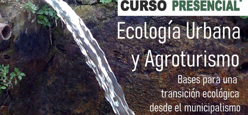"""Curso """"Ecología Urbana y Agroturismo. Bases para una transición ecológica desde el municipalismo"""""""